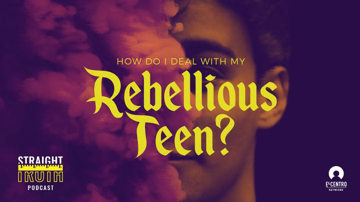 How Do I Deal with My Rebellious Teen