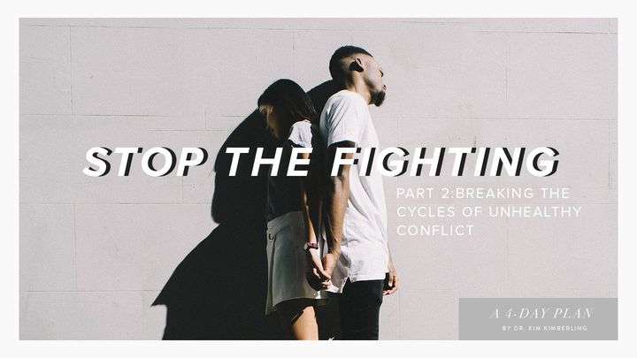 Stop The Fighting - Part 2: Breaking The Cycles Of Unhealthy Conflict