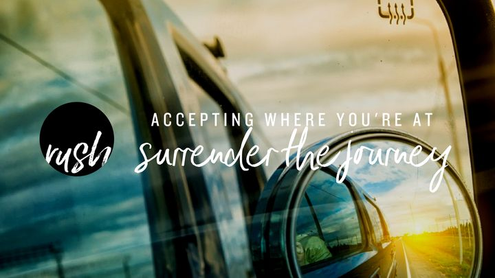 Accepting Where You're At // Surrender The Journey
