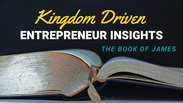 Kingdom Entrepreneur Insights: The Book Of James