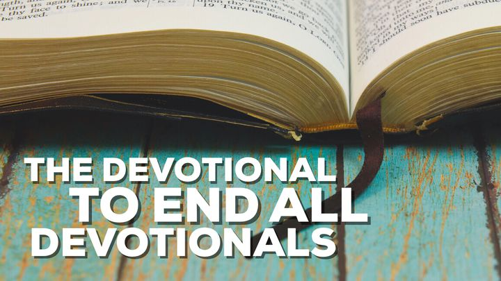 The Devotional to End All Devotionals