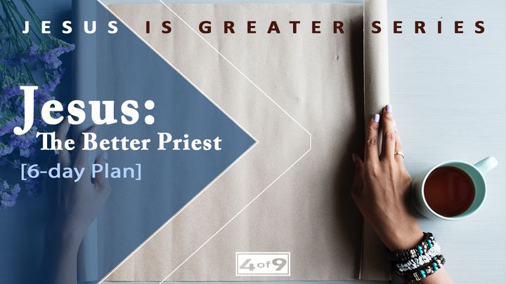 Jesus: The Better Priest - Jesus Is Greater Series