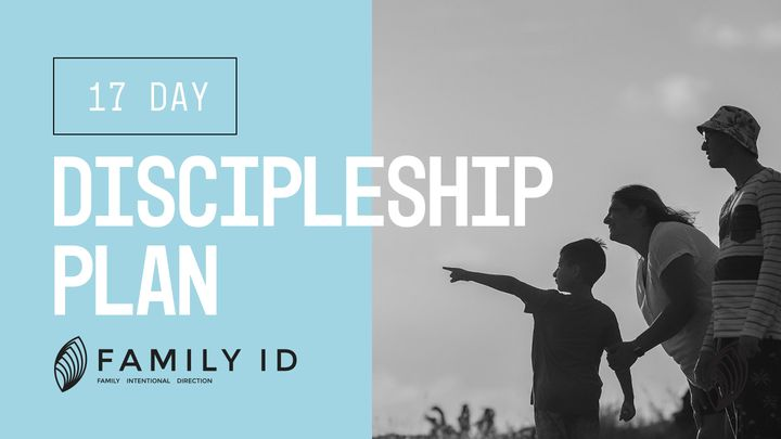 Family-iD: 17 Day Family-iD Discipleship Plan