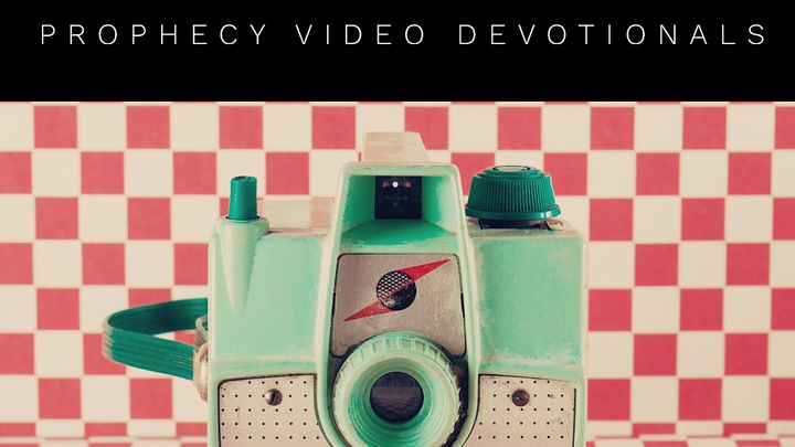 Prophecy Video Devotionals