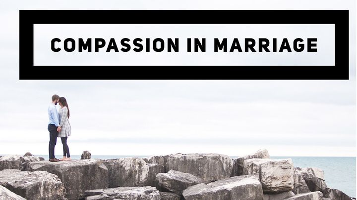 Compassion in Marriage