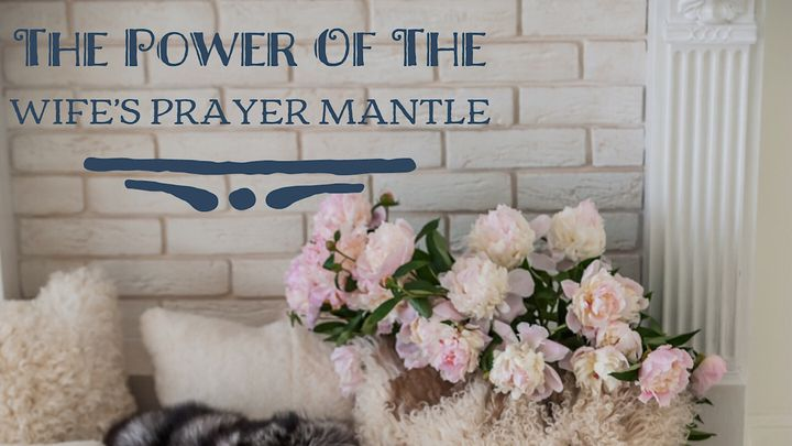 The Power Of The Wife's Prayer Mantle