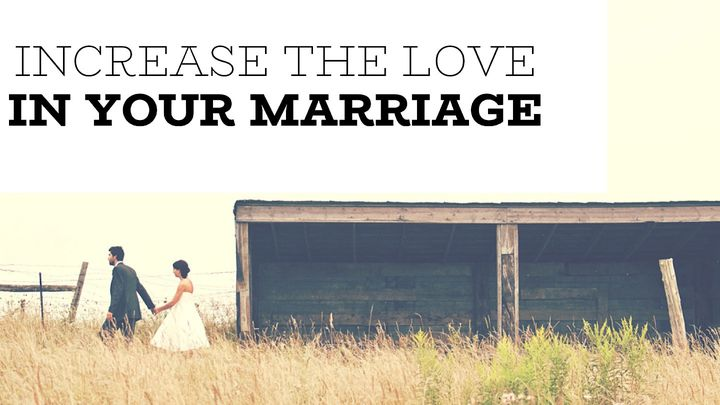 Increase The Love In Your Marriage