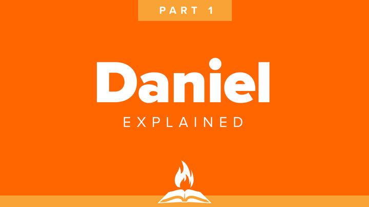 Daniel Explained Part 1 | Kings and Kingdoms