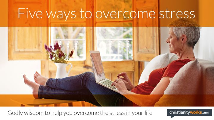 Five Ways To Overcome Stress: A Daily Devotional