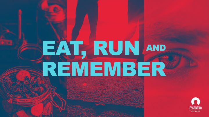 Eat, Run, And Remember