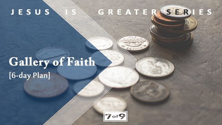 Gallery Of Faith - Jesus Is Greater Series #7