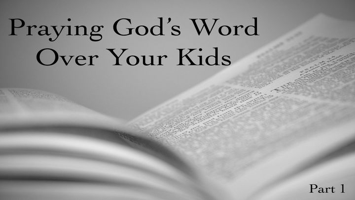 Praying God's Word Over Your Kids: Part 1