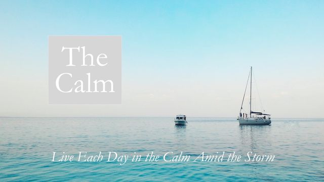 The Calm: Live Each Day In The Calm Amid The Storm