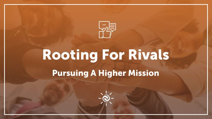 Rooting For Rivals: Pursuing A Higher Mission