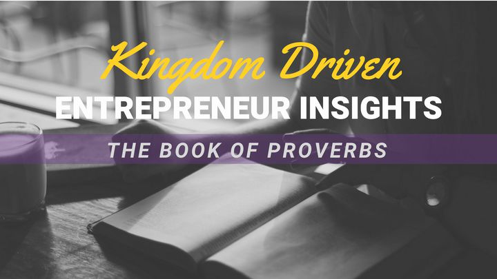 Kingdom Entrepreneur Insights: The Book Of Proverbs