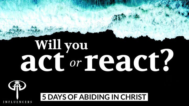 Will You Act Or React?
