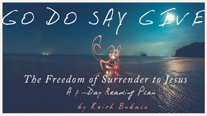 Go Do Say Give: The Freedom Of Surrender To Jesus