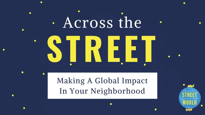 Across The Street: Making A Global Impact In Your Neighborhood