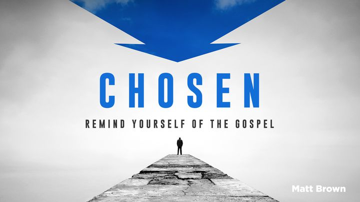 Chosen: Remind Yourself Of The Gospel Everyday