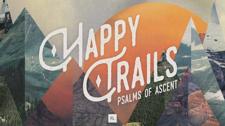 Happy Trails: Journey Through The Psalms Of Ascent