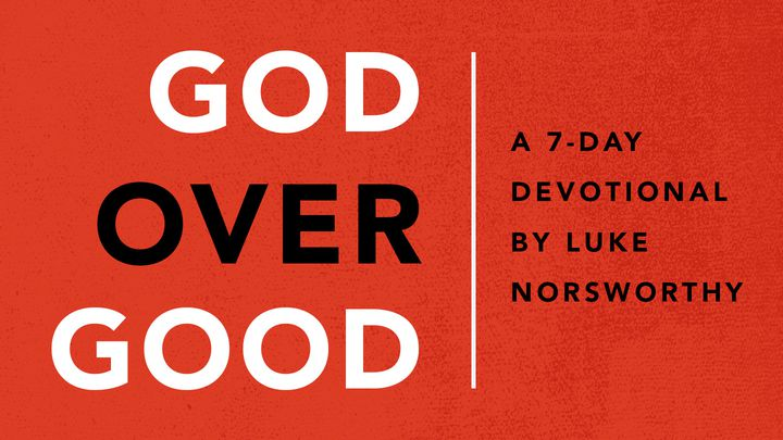 God Over Good By Luke Norsworthy