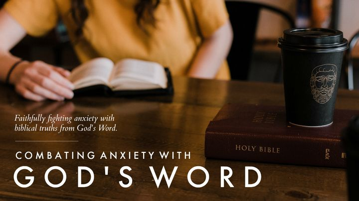 Combating Anxiety With God's Word