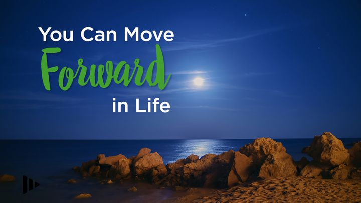 You Can Move Forward In Life