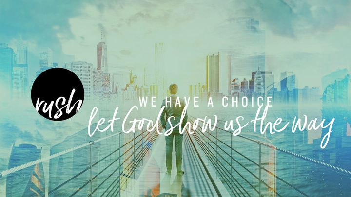 We Have A Choice // Let God Show Us The Way