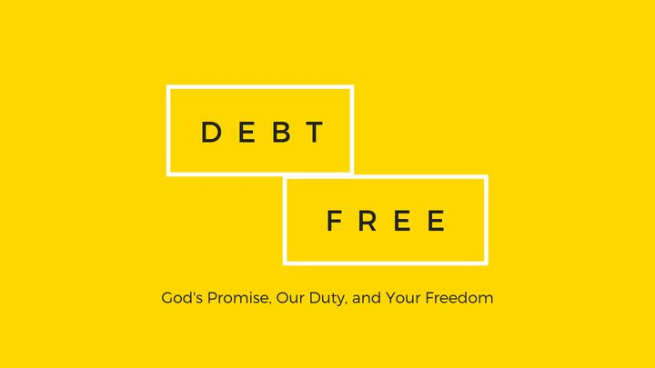 Debt Free: God's Promise, Our Duty & Your Freedom