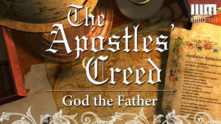 The Apostles' Creed: God The Father