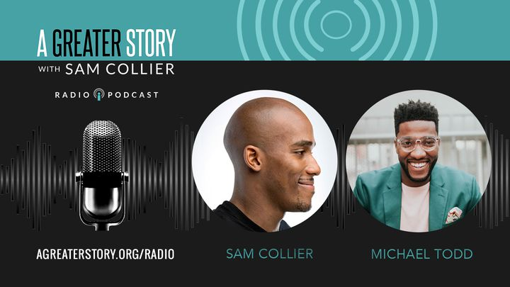 A Greater Story With Michael Todd And Sam Collier