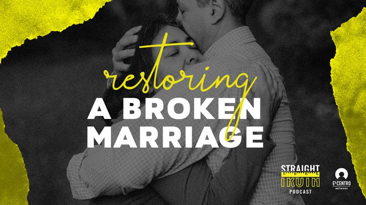 Restoring A Broken Marriage