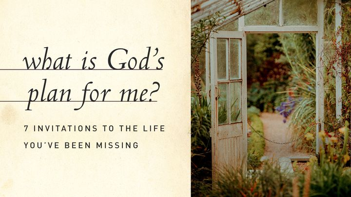 What Is God's Plan For Me? 7 Invitations To The Life You've Been Missing