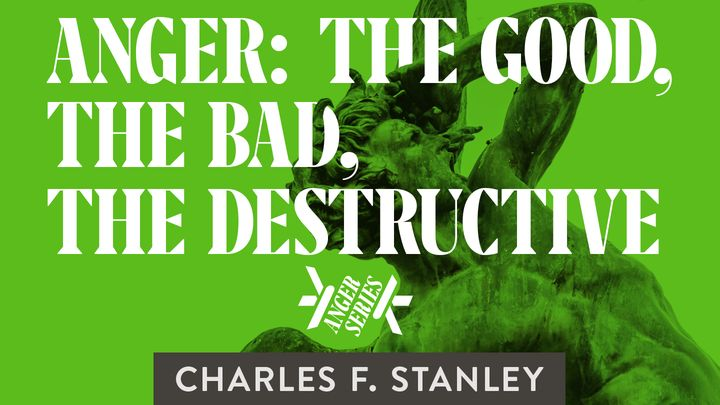 Anger: The Good, The Bad, The Destructive