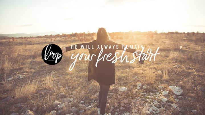 He Will Always Remain // Your Fresh Start