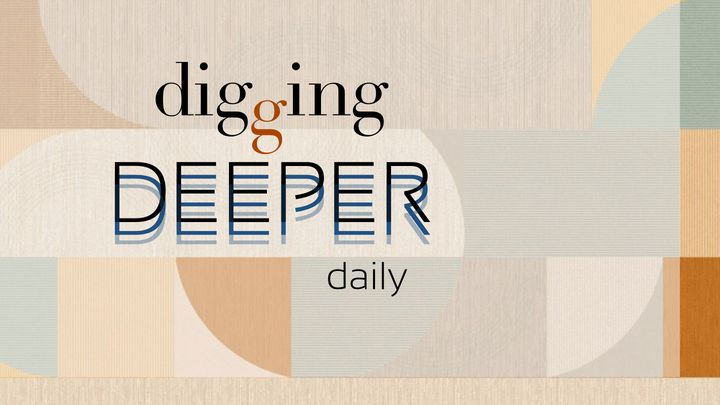 Digging Deeper Daily: By Daily Bible Reading Podcast