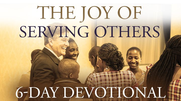 The Joy Of Serving Others