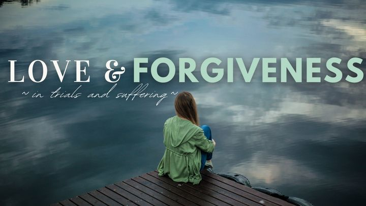 Love And Forgiveness In Trials And Suffering