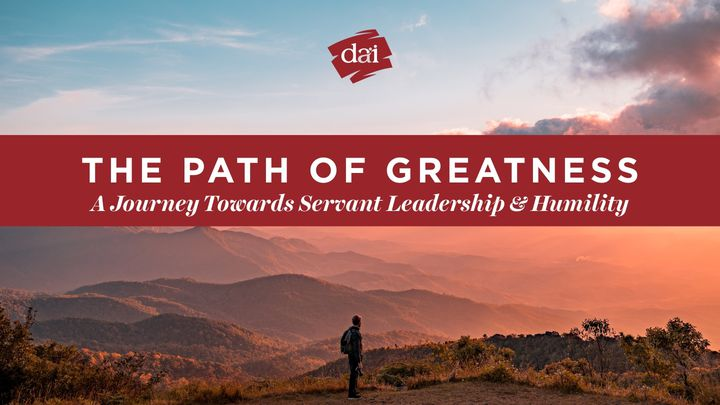 The Path Of Greatness: A Journey Towards Servant Leadership And Humility