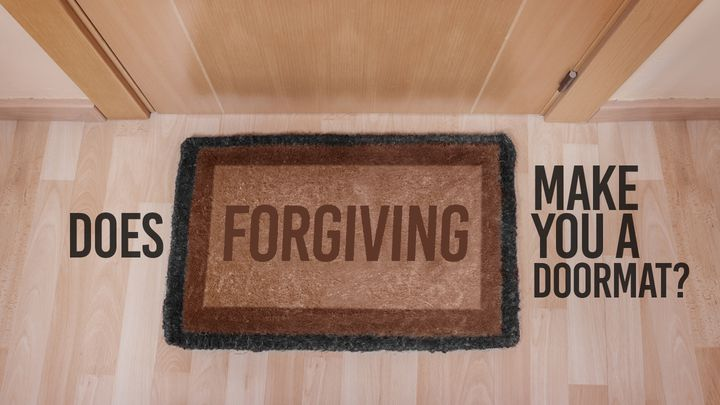 Does Forgiving Make You A  Doormat?
