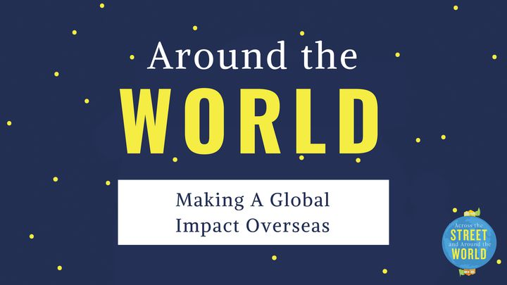 Around The World: Making A Global Impact Overseas