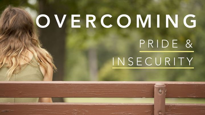 How God's Love Changes Us: Part 2 - Overcoming Pride & Insecurity