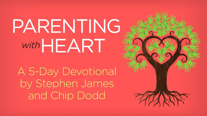 Parenting With Heart By Stephen James And Chip Dodd