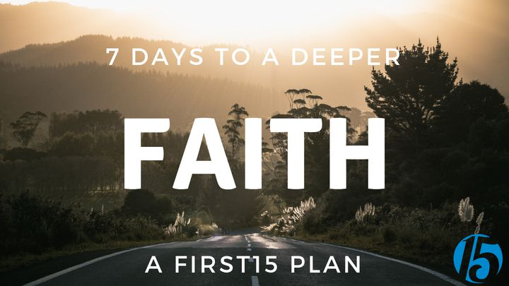 7 Days To A Deeper Faith - A First 15 Plan
