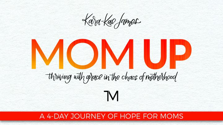 Mom Up A 4 Day Journey Of Hope For Moms Devotional Reading Plan Youversion Bible