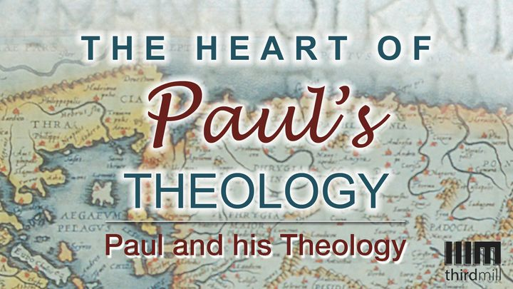 The Heart Of Paul's Theology: Paul And His Theology