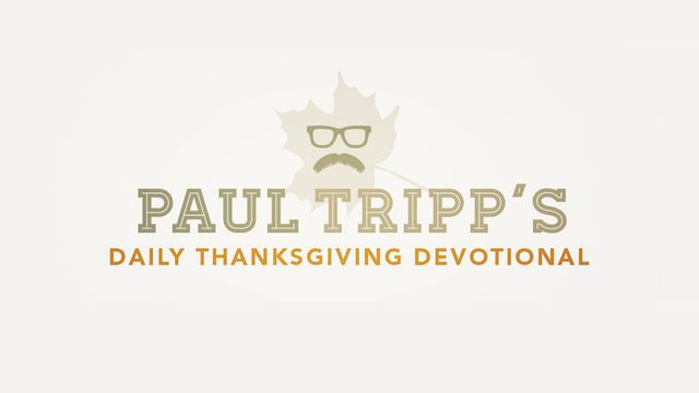 Paul Tripp's Daily Thanksgiving Devotional
