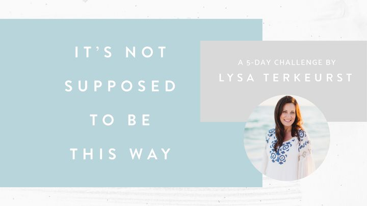 It's Not Supposed To Be This Way: A 5-Day Challenge By Lysa TerKeurst