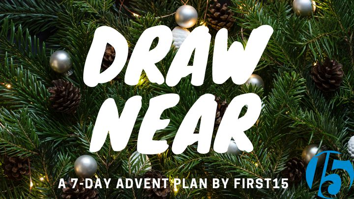 Draw Near: A 7-Day Advent Plan By First15