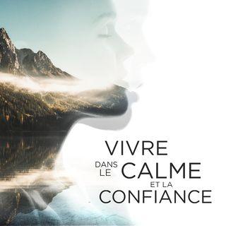 Vivre dans le Calme et la Confiance